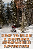 how to plan a montana snowmobile adventure